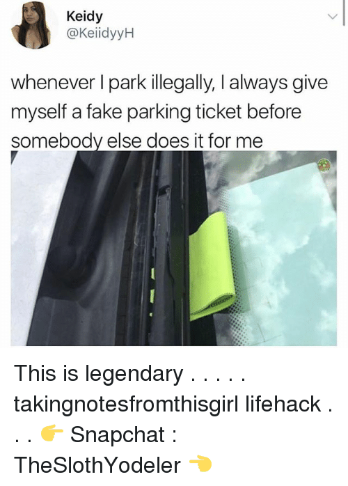 Lifehacked: Keidy  @KeiidyyH  whenever I park illegally, I always give  myself a fake parking ticket before  somebody else does it for me This is legendary . . . . . takingnotesfromthisgirl lifehack . . . 👉 Snapchat : TheSlothYodeler 👈