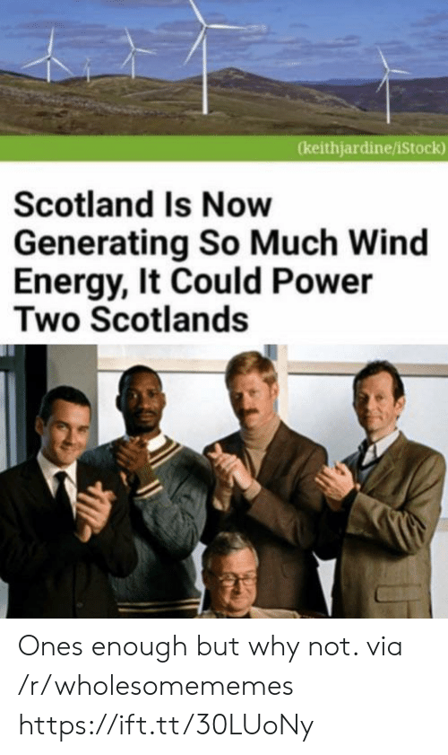 Scotland: (keithjardine/iStock)  Scotland Is Now  Generating So Much Wind  Energy, It Could Power  Two Scotlands Ones enough but why not. via /r/wholesomememes https://ift.tt/30LUoNy