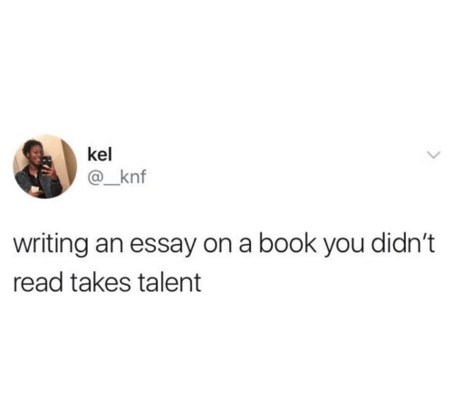 Book, You, and Talent: kel  @_knf  writing an essay on a book you didn't  read takes talent