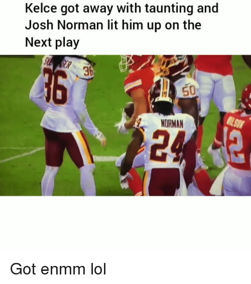 Josh Norman: Kelce got away with taunting and  Josh Norman lit him up on the  Next play  36  NORMAN  24 Got enmm lol
