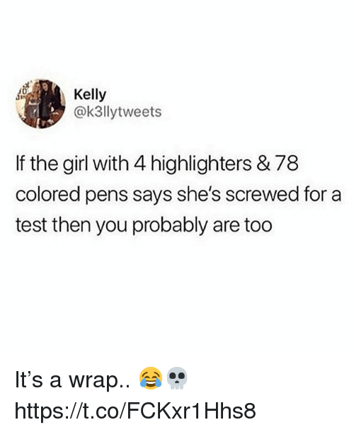 Girl, Test, and You: Kelly  ar  @k3llytweets  If the girl with 4 highlighters & 78  colored pens says she's screwed for a  test then you probably are too It's a wrap.. 😂💀 https://t.co/FCKxr1Hhs8