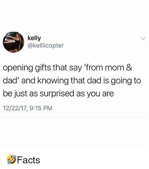 Dad, Memes, and Mom: kelly  @kelllicopter  opening gifts that say 'from mom &  dad' and knowing that dad is going to  be just as surprised as you are  12/22/17, 9:15 PM 🤣Facts