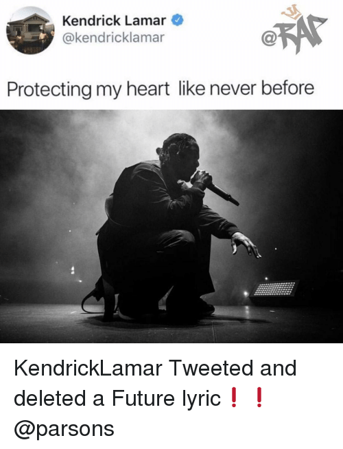 Kendrick Lamar: Kendrick Lamar  @kendricklamar  .Sy  C@  Protecting my heart like never before KendrickLamar Tweeted and deleted a Future lyric❗️❗️@parsons