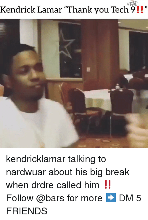 "Kendrick Lamar: Kendrick Lamar ""Thank you Tech9!!""  (C kendricklamar talking to nardwuar about his big break when drdre called him ‼️ Follow @bars for more ➡️ DM 5 FRIENDS"