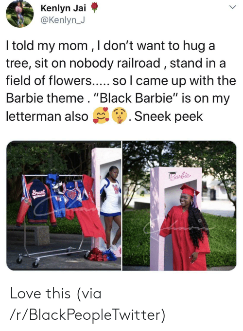 """railroad: @Kenlyn J  ltold my mom ,ldont want to hug a  tree, sit on nobody railroad, stand ina  field of flowers..... so l came up with the  Barbie theme. """"Black Barbie"""" is on my  letterman also g. Sneek peek Love this (via /r/BlackPeopleTwitter)"""