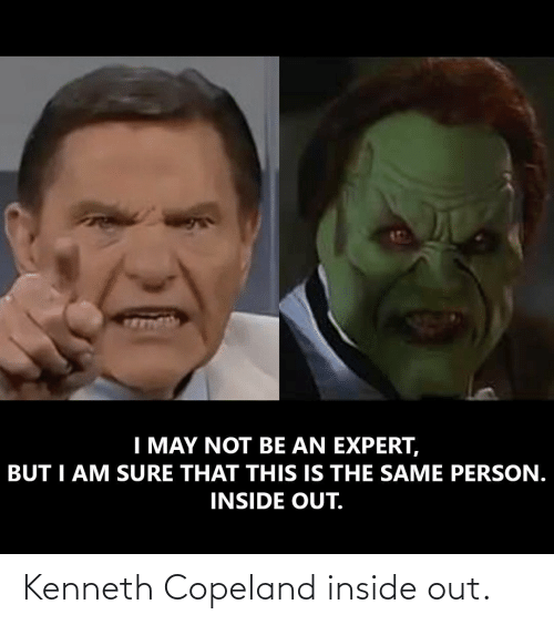 inside out: Kenneth Copeland inside out.