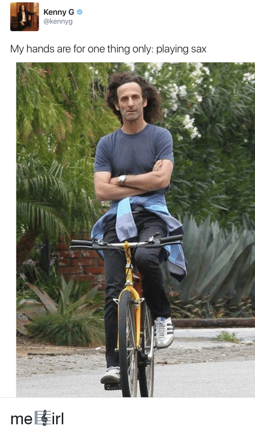 kenny g: Kenny G  @kennyg  My hands are for one thing only: playing sax me🎼irl