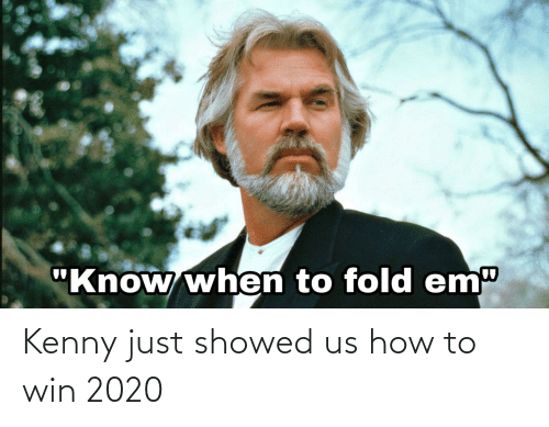 kenny: Kenny just showed us how to win 2020