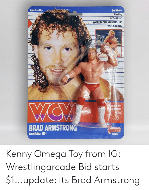 kenny: Kenny Omega Toy from IG: Wrestlingarcade Bid starts $1...update: its Brad Armstrong
