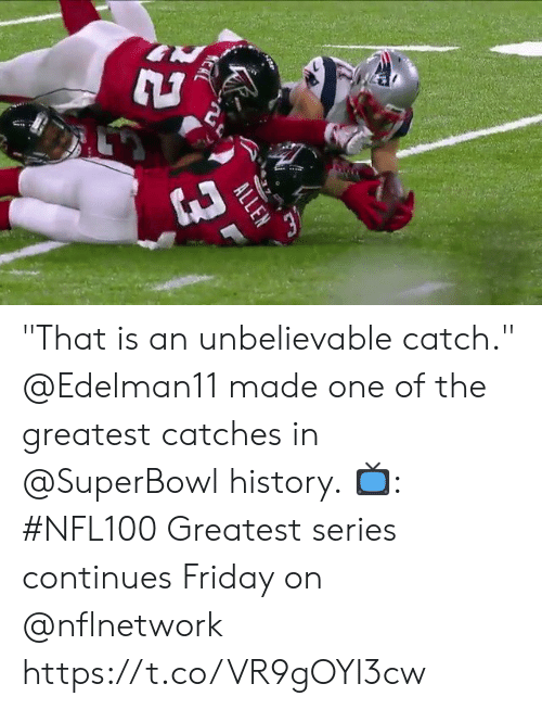 """continues: KERL  ALLEN """"That is an unbelievable catch.""""  @Edelman11 made one of the greatest catches in @SuperBowl history.  📺: #NFL100 Greatest series continues Friday on @nflnetwork https://t.co/VR9gOYI3cw"""