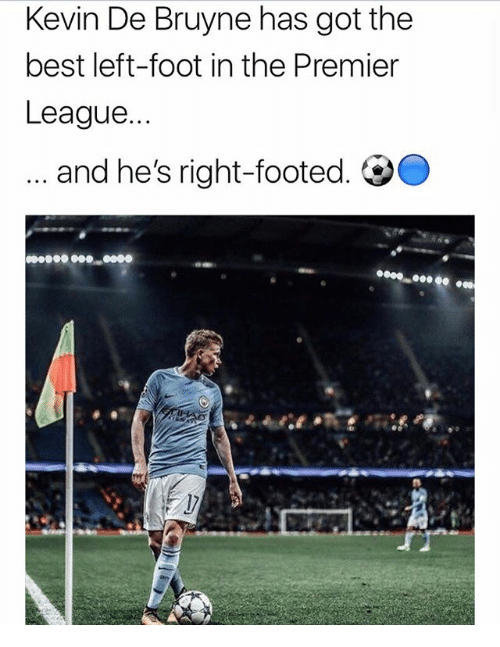 De Bruyne: Kevin De Bruyne has got the  best left-foot in the Premier  League...  and he's right-footed. OO