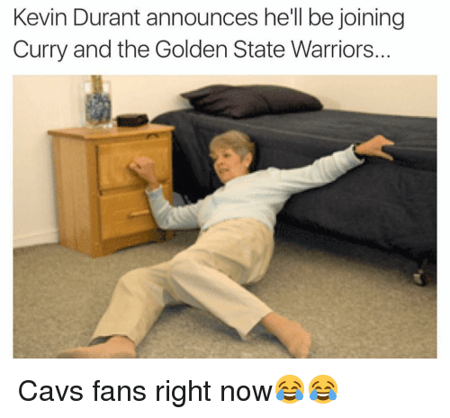 cavs fan: Kevin Durant announces he'll be joining  Curry and the Golden State Warriors. Cavs fans right now😂😂