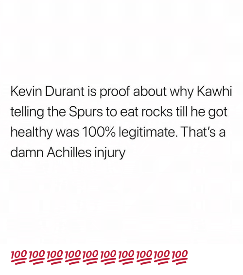 Kevin Durant, Spurs, and Got: Kevin Durant is proof about why Kawhi  telling the Spurs to eat rocks till he got  healthy was 100% legitimate. That's a  damn Achilles injury 💯💯💯💯💯💯💯💯💯💯