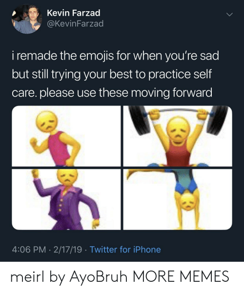 The Emojis: Kevin Farzad  KevinFarzad  i remade the emojis for when you're sad  but still trying your best to practice self  care. please use these moving forward  4:06 PM- 2/17/19 Twitter for iPhone meirl by AyoBruh MORE MEMES