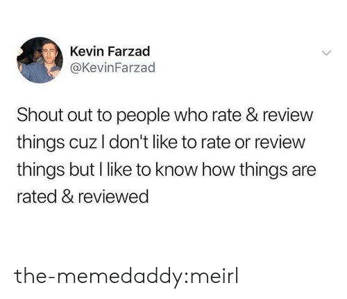 Target, Tumblr, and Blog: Kevin Farzad  @KevinFarzad  Shout out to people who rate & review  things cuz I don't like to rate or review  things but I like to know how things are  rated & reviewed the-memedaddy:meirl