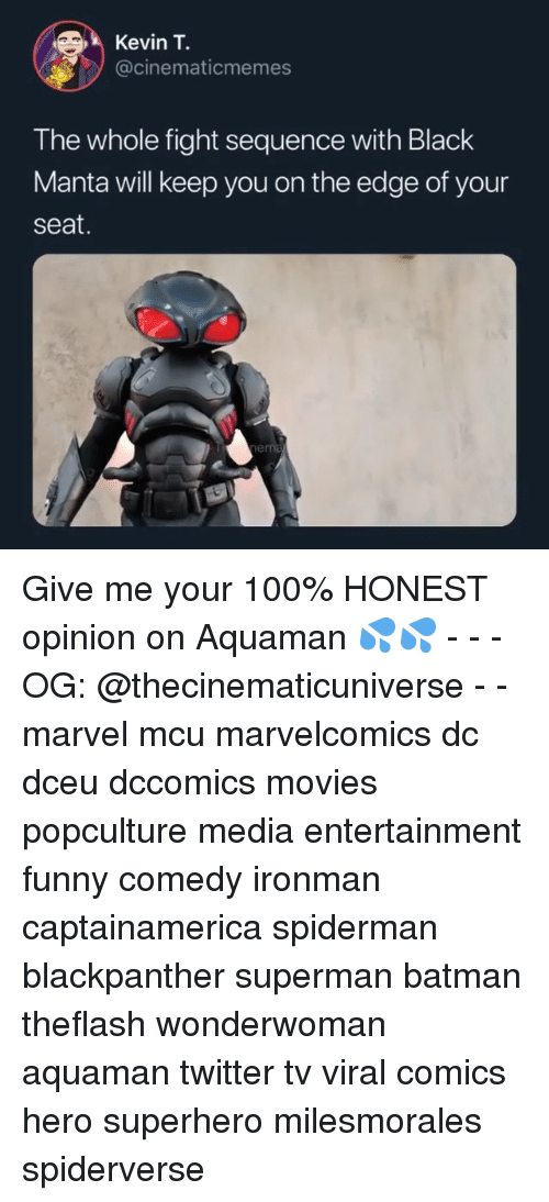 Anaconda, Batman, and Funny: Kevin T.  @cinematicmemes  The whole fight sequence with Black  Manta will keep you on the edge of your  seat.  em Give me your 100% HONEST opinion on Aquaman 💦💦 - - - OG: @thecinematicuniverse - - marvel mcu marvelcomics dc dceu dccomics movies popculture media entertainment funny comedy ironman captainamerica spiderman blackpanther superman batman theflash wonderwoman aquaman twitter tv viral comics hero superhero milesmorales spiderverse