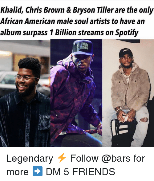 Khalid: Khalid, Chris Brown & Bryson Tiller are the only  African American male soul artists to have an  album surpass 1 Billion streams on Spotify  10 Legendary ⚡️ Follow @bars for more ➡️ DM 5 FRIENDS