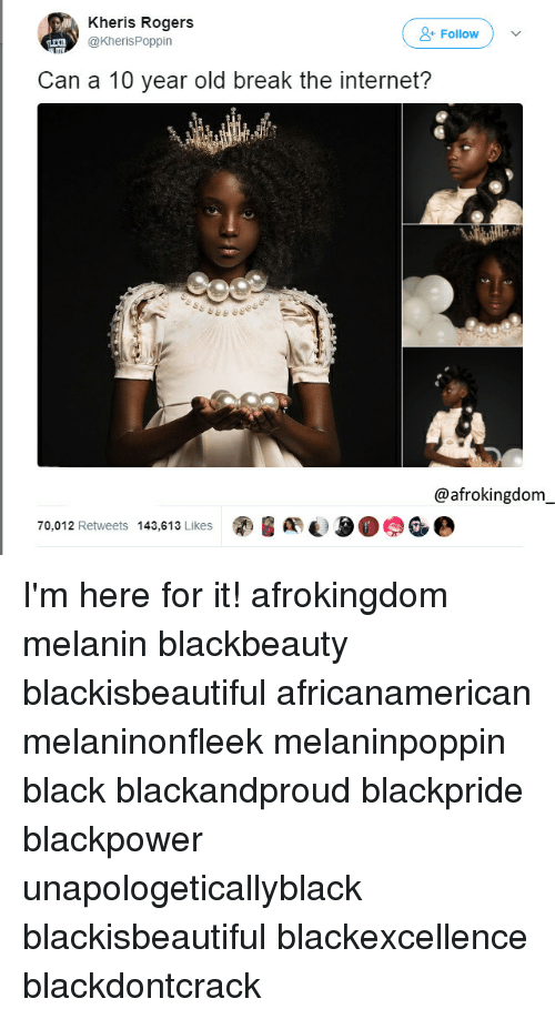 Internet, Memes, and Black Don't Crack: Kheris Rogers  Follow  KherisPoppin  Can a 10 year old break the internet?  gec  @afrokingdorm  70,012 Retweets 143,613 Likes紊 I'm here for it! afrokingdom melanin blackbeauty blackisbeautiful africanamerican melaninonfleek melaninpoppin black blackandproud blackpride blackpower unapologeticallyblack blackisbeautiful blackexcellence blackdontcrack