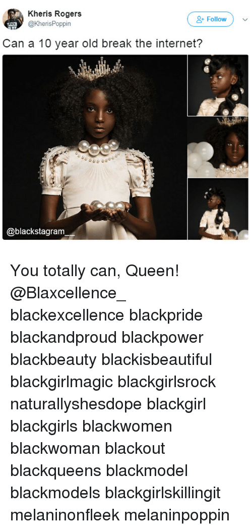 Internet, Memes, and Queen: Kheris Rogers  @KherisPoppin  Follow  Can a 10 year old break the internet?  @blackstagram You totally can, Queen! @Blaxcellence_ blackexcellence blackpride blackandproud blackpower blackbeauty blackisbeautiful blackgirlmagic blackgirlsrock naturallyshesdope blackgirl blackgirls blackwomen blackwoman blackout blackqueens blackmodel blackmodels blackgirlskillingit melaninonfleek melaninpoppin