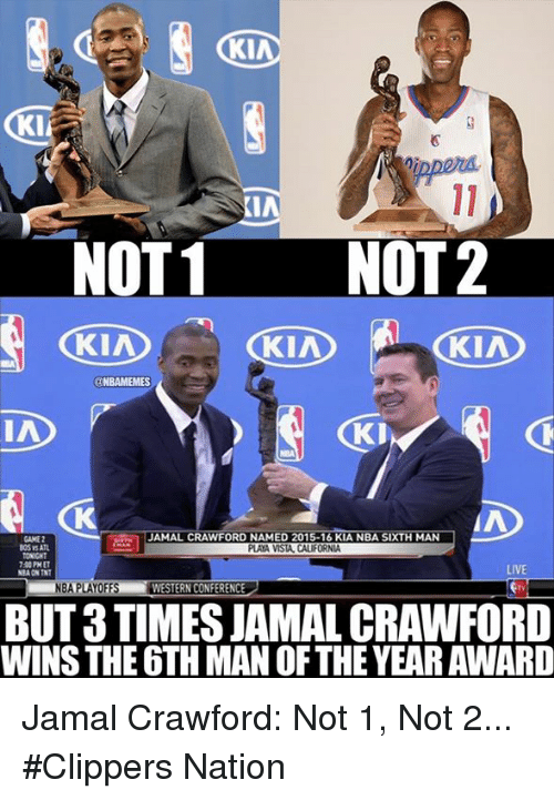 Nba, Kia, and Nationals: KIA  KI  KIA  NOT 1 NOT 2  KIA  KIA  KIA  @NBAMEMES  IA  JAMAL CRAWFORD NAMED 2015-16 KIA NBA SIXTH MAN  GAME 2  DOS SAIL  PLAYA VISTA CALIFORNIA  LIVE  NBAPLAYOFFS WESTERN CONFERENCE  BUT 3 TIMES JAMAL CRAWFORD  WINS THE6TH MAN OFTHEYEARAWARD Jamal Crawford: Not 1, Not 2...  #Clippers Nation