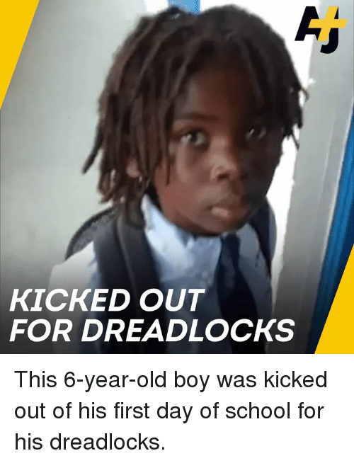 Memes, School, and Old: KICKED OUT  FOR DREADLOCKS This 6-year-old boy was kicked out of his first day of school for his dreadlocks.