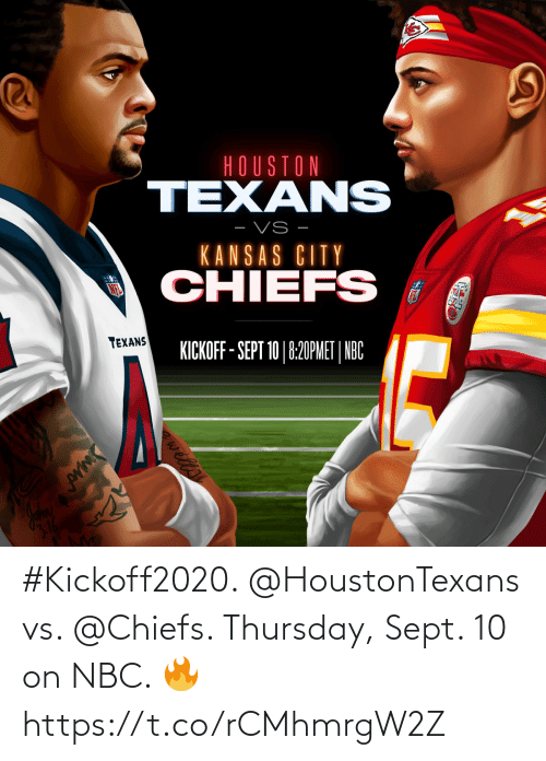 Chiefs: #Kickoff2020. @HoustonTexans vs. @Chiefs. Thursday, Sept. 10 on NBC. 🔥 https://t.co/rCMhmrgW2Z