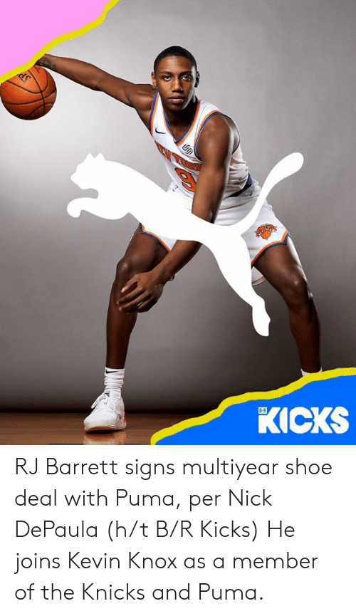 New York Knicks, Puma, and Nick: KICKS  B-R RJ Barrett signs multiyear shoe deal with Puma, per  Nick DePaula (h/t B/R Kicks)   He joins Kevin Knox as a member of the Knicks and Puma.