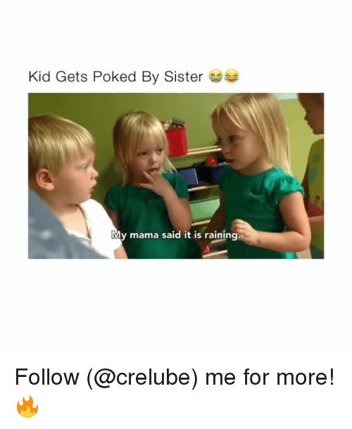 Memes, 🤖, and Mama: Kid Gets Poked By Sister  My mama said it is raining Follow (@crelube) me for more! 🔥