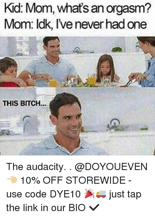 orgasming: Kid Mom, an orgasm?  what's Mom: ldk, lvenever had one  THIS BITCH The audacity. . @DOYOUEVEN 👈🏼 10% OFF STOREWIDE - use code DYE10 🎉🚚 just tap the link in our BIO ✔️