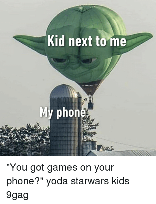 "9gag, Memes, and Phone: Kid next to me  Mv phon ""You got games on your phone?""⠀ yoda starwars kids 9gag"