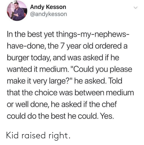 Raised: Kid raised right.