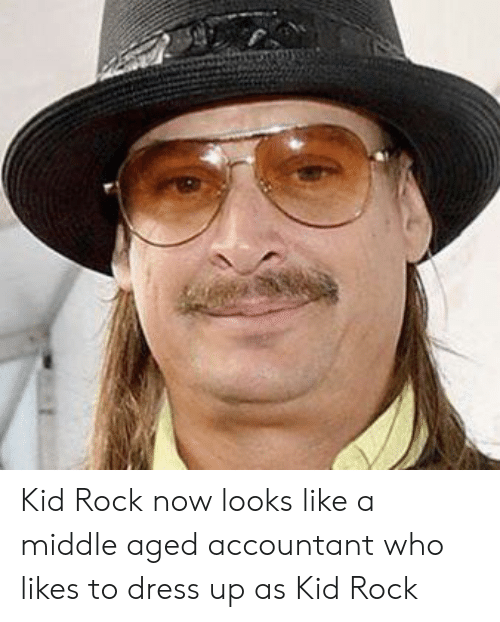 Dress, Kid Rock, and Rock: Kid Rock now looks like a middle aged accountant who likes to dress up as Kid Rock