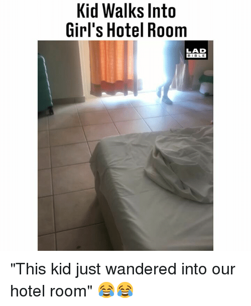 "Girls, Memes, and Bible: Kid Walks Into  Girl's Hotel Room  LAD  BIBLE ""This kid just wandered into our hotel room"" 😂😂"