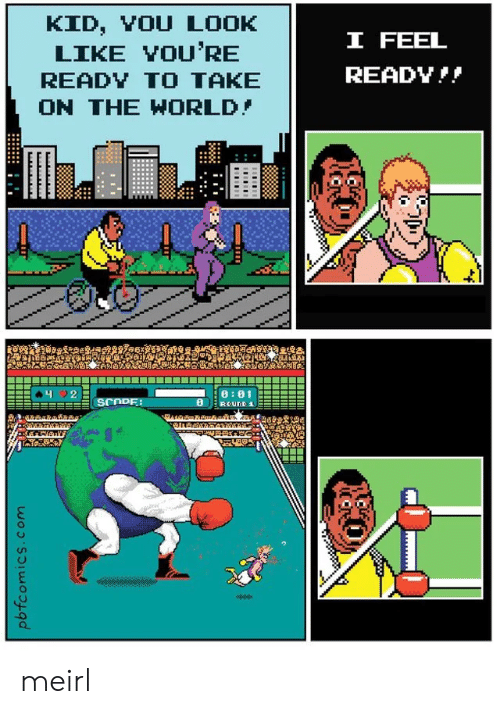 World, MeIRL, and Com: KID, YOU LOOK  LIKE YOU'RE  I FEEL  READY  READY TO TAKE  ON THE WORLD  2  8 01  SCOPER  pbfcomics.com meirl