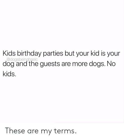 Birthday, Dogs, and Kids: Kids birthday parties but your kid is your  @dogsbeingbasic  dog and the guests are more dogs. No  kids These are my terms.