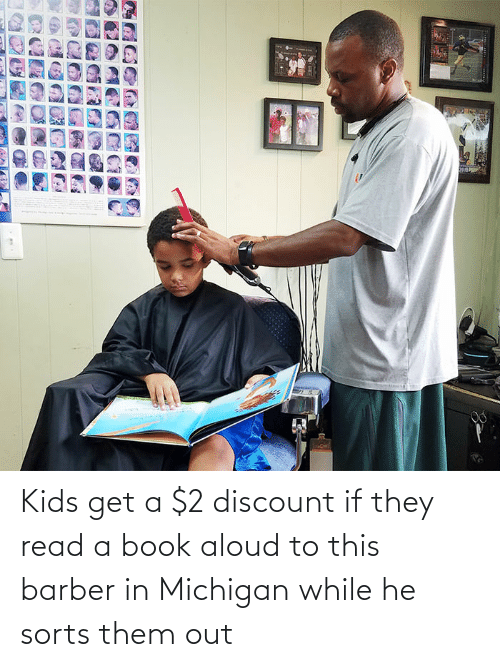 Barber: Kids get a $2 discount if they read a book aloud to this barber in Michigan while he sorts them out