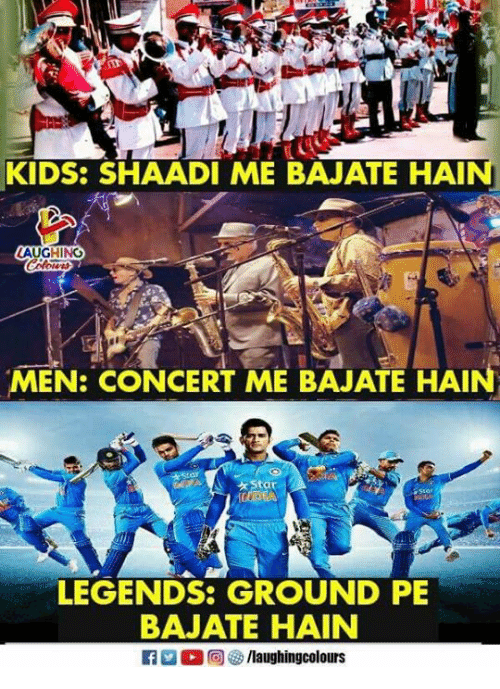 shaadi: KIDS: SHAADI ME BAJATE HAIN  AUGHING  MEN: CONCERT ME BAJATE HAIN  tar  LEGENDS: GROUND PE  BAJATE HAIN