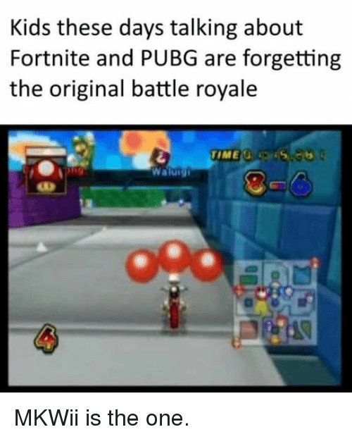 Kids, Battle Royale, and One: Kids these days talking about  Fortnite and PUBG are forgetting  the original battle royale  Naluig  ago MKWii is the one.