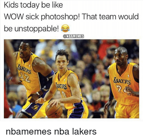 Photoshoper: Kids today be like  WOW sick photoshop! That team would  be unstoppable!  @NBAMEMES  PS  AKERS  TAKERS nbamemes nba lakers