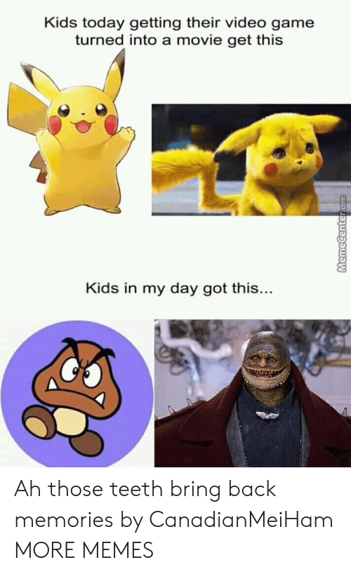 Memecenter: Kids today getting their video game  turned into a movie get this  Kids in my day got this...  MemeCenter com Ah those teeth bring back memories by CanadianMeiHam MORE MEMES