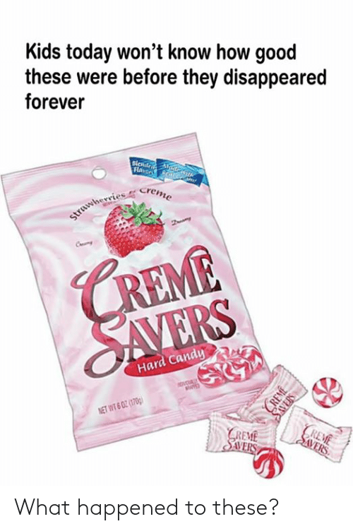 Candy, Dank, and Forever: Kids today won't know how good  these were before they disappeared  forever  Flaror N/G  strawherries Creme  CREME  SAVERS  Hard Candy  ovcUALY  NET WT 6 02 (1700)  REME  | SVERS  GREME  SAVERS  CREME  SAVERS What happened to these?