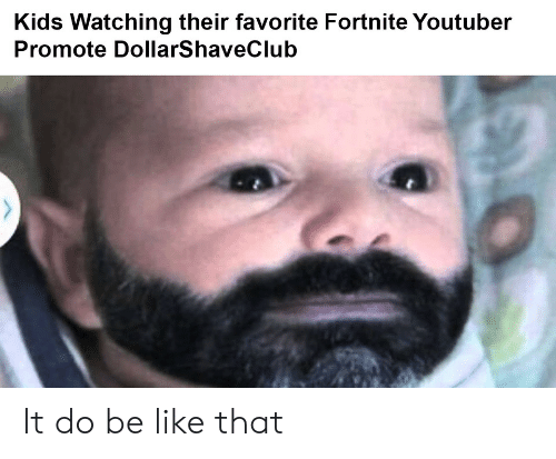 Be Like, Kids, and Youtuber: Kids Watching their favorite Fortnite Youtuber  Promote DollarShaveClub It do be like that