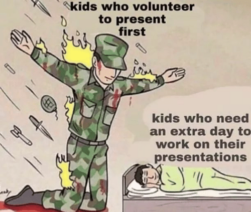 Work, Kids, and Who: kids who volunteer  to present  first  d  kids who need  an extra day to  work on their  presentations