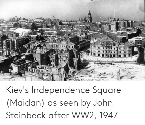 Square: Kiev's Independence Square (Maidan) as seen by John Steinbeck after WW2, 1947