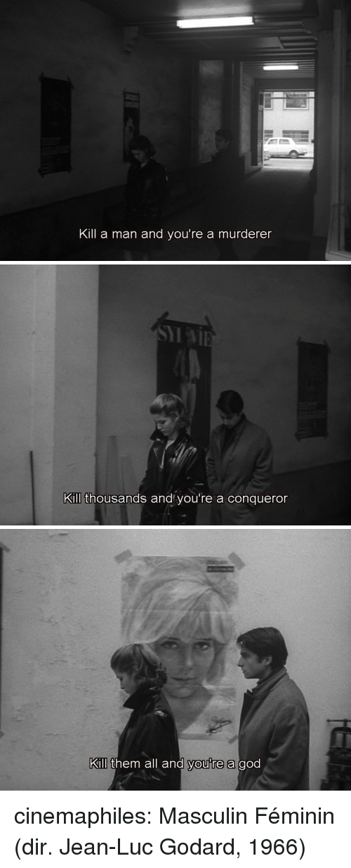 God, Tumblr, and Blog: Kill a man and you're a murderer   SYI  Kill thousands and you're a conqueror   Kill them all and youre a god cinemaphiles:  Masculin Féminin (dir. Jean-Luc Godard, 1966)