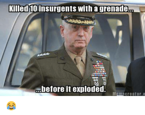 Memes, 🤖, and Insurgent: Killed insurgents with a grenade..  before it exploded.  Meme Creator. o 😂