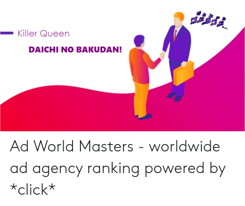Click, Queen, and Masters: Killer Queen  DAICHI NO BAKUDAN! Ad World Masters - worldwide ad agency ranking powered by *click*