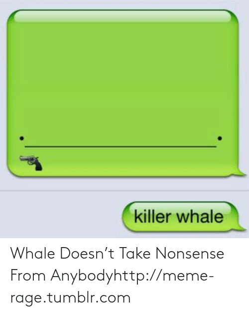 killer whale: killer whale Whale Doesn't Take Nonsense From Anybodyhttp://meme-rage.tumblr.com