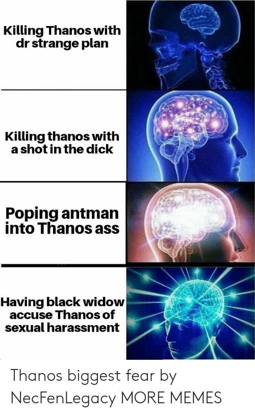 Dank, Memes, and Target: Killing Thanos with  dr strange plan  Killing thanos with  a shot in the dick  Poping antman  into Thanos ass  Having black widow  accuse Thanos of  sexual harassment Thanos biggest fear by NecFenLegacy MORE MEMES