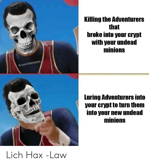 fb.com, Minions, and DnD: Killing the Adventurers  that  broke into your crypt  with your undead  minions  fb.com/dndmemes  Luring Adventurers into  your crypt to turn them  into your new undead  minions Lich Hax  -Law